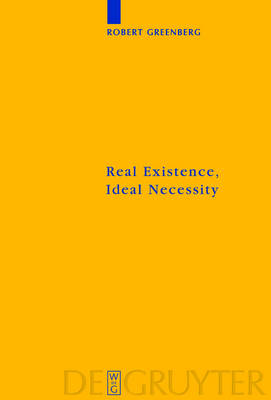 Real Existence, Ideal Necessity by Robert Greenberg