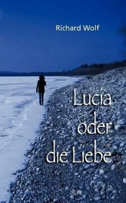 Lucia oder die Liebe by Professor Richard Wolf
