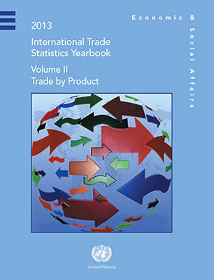 International trade statistics yearbook 2013 by United Nations: Department of Economic and Social Affairs: Statistics Division