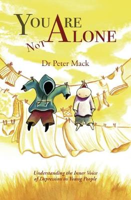 You Are Not Alone: Understanding the Inner Voice of Depression in Young People by Peter Mack