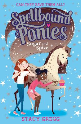 Spellbound Ponies: Sugar and Spice (Spellbound Ponies, Book 2) by Stacy Gregg