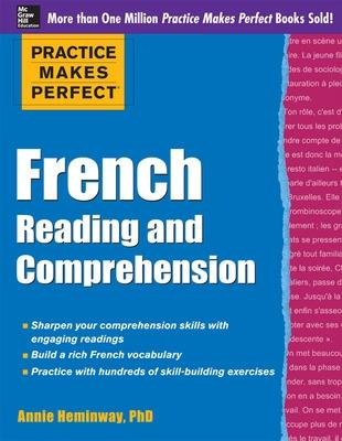 Practice Makes Perfect French Reading and Comprehension by Annie Heminway