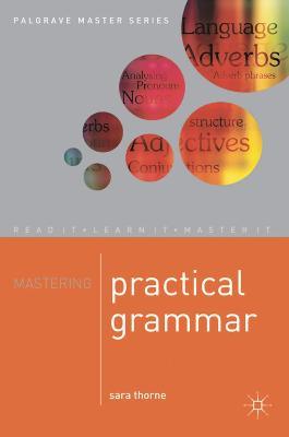 Mastering Practical Grammar by Sara Thorne
