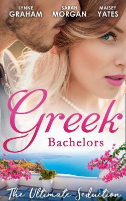 Greek Bachelors: The Ultimate Seduction by Lynne Graham