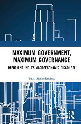 Maximum Government, Maximum Governance: Reframing India's Macroeconomic Discourse book