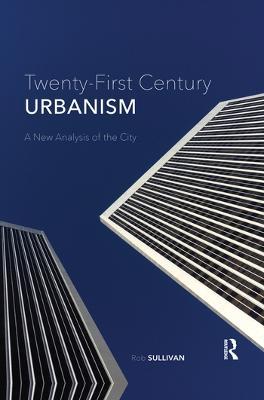 Twenty-First Century Urbanism: A New Analysis of the City by Rob Sullivan