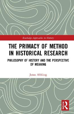 The Primacy of Method in Historical Research: Philosophy of History and the Perspective of Meaning book