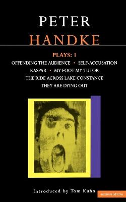 """Handke Plays """"Offending the Audience"""", """"My Foot My Tutor"""", """"Self Accusation"""", """"Kaspar"""", """" Lake Constance"""", """"They are Dying Out"""" v. 1 by Peter Handke"""