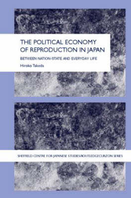 The Political Economy of Reproduction in Japan by Takeda Hiroko