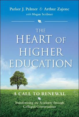 Heart of Higher Education by Arthur G. Zajonc