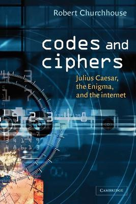 Codes and Ciphers by R. F. Churchhouse