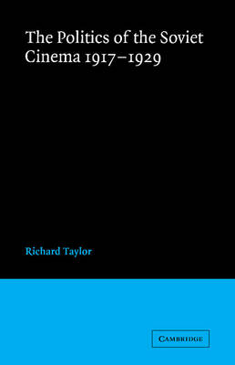 The Politics of the Soviet Cinema 1917-1929 by Professor Richard Taylor