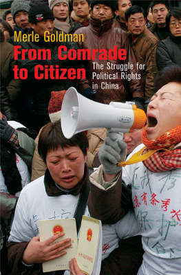 From Comrade to Citizen: The Struggle for Political Rights in China by Merle Goldman