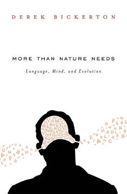More Than Nature Needs by Derek Bickerton