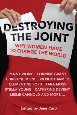 Destroying The Joint: Why Women Have To Change The World by Jane Caro