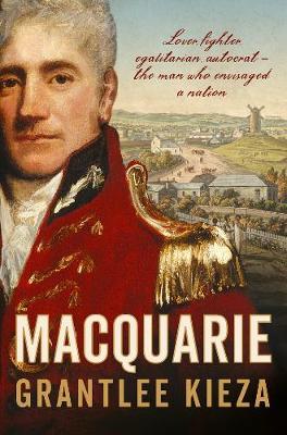 Macquarie by Grantlee Kieza