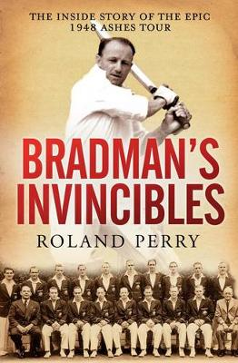 Bradman's Invincibles by Roland Perry