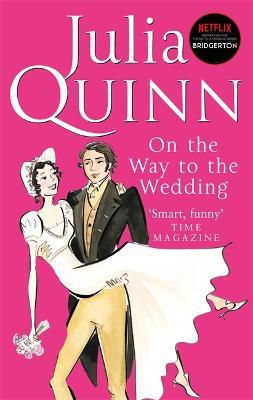 Bridgerton: On The Way To The Wedding (Bridgertons Book 8): Inspiration for the Netflix Original Series Bridgerton by Julia Quinn