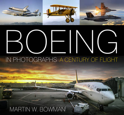 Boeing in Photographs by Martin W. Bowman