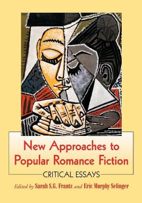 New Approaches to Popular Romance Fiction by Eric Murphy Selinger