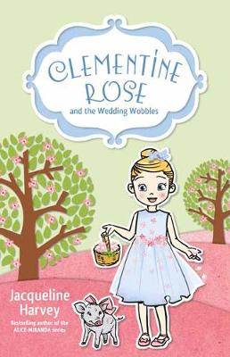 Clementine Rose and the Wedding Wobbles 13 by Jacqueline Harvey