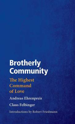Brotherly Community: The Highest Command of Love by Andreas Ehrenpreis
