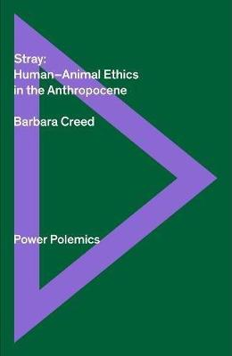Stray: Human/animal Ethics In The Anthropocene by Barbara Creed