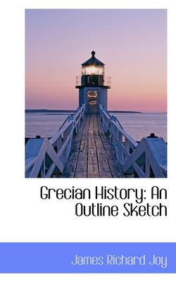Grecian History: An Outline Sketch by James Richard Joy