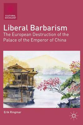 Liberal Barbarism by Erik Ringmar