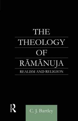 The Theology of Ramanuja by C. J. Bartley