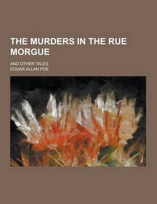 The Murders in the Rue Morgue; And Other Tales by Edgar Allan Poe
