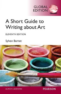 Short Guide to Writing About Art, Global Edition by Barnet