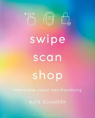 Swipe, Scan, Shop: Interactive Visual Merchandising by Kate Schaefer