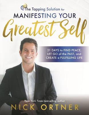 Tapping Solution for Manifesting Your Greatest Self: 21 Days to Find Peace, Let Go of the Past, and Create a Fulfilling Life by Nick Ortner