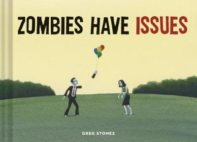 Zombies Have Issues by Greg Stones