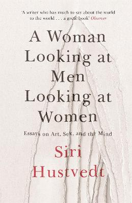 A Woman Looking at Men Looking at Women by Siri Hustvedt