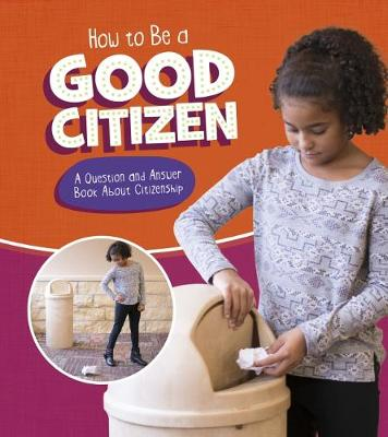 How to Be a Good Citizen: A Question and Answer Book About Citizenship by Emily James