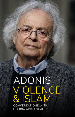 Violence and Islam - Conversations with Houria    Abdelouahed by Adonis