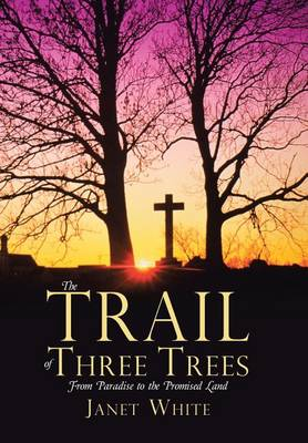 The Trail of Three Trees by Janet White