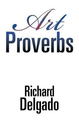 Art Proverbs by Richard Delgado