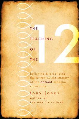 The Teaching of the Twelve by Tony Jones