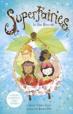 Superfairies: To the Rescue by Janey Louise Jones