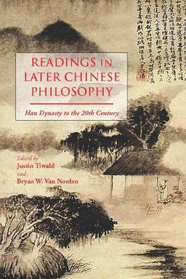 Readings in Later Chinese Philosophy by Justin Tiwald