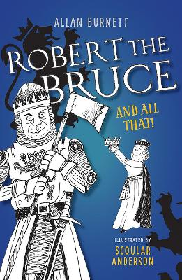 Robert the Bruce and All That by Allan Burnett