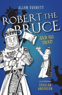 Robert the Bruce and All That by Allan Burnett