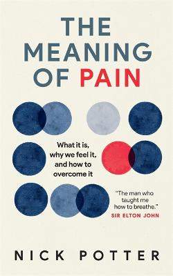 The Meaning of Pain: A new understanding of pain and how to manage it by Nick Potter