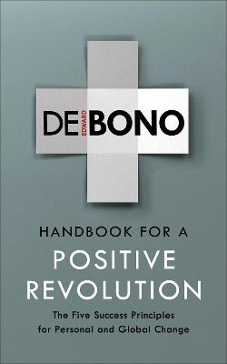 Handbook for a Positive Revolution by Edward de Bono