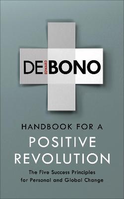 Handbook for a Positive Revolution by Edward de Bono