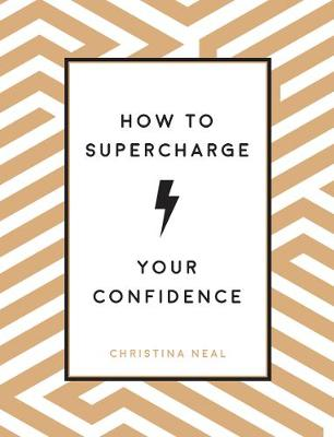 How to Supercharge Your Confidence: Ways to Make Your Self-Belief Soar book