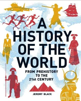 A History of the World: From Prehistory to the 21st Century by Professor Jeremy Black